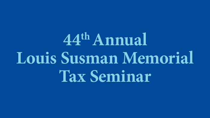 44th Annual Louis Susman Memorial Tax Seminar